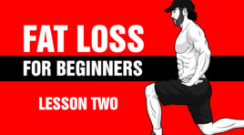 FAT LOSS FOR BEGINNERS - LESSON TWO - The Exact Diet, Exercises & Mindset Strategies You Should Use First.